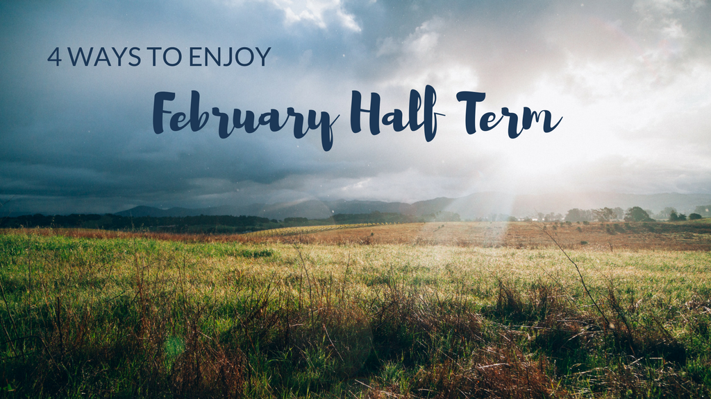 4 ways to enjoy February half term