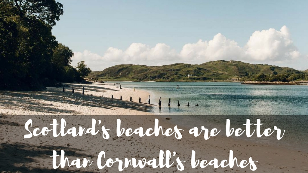 Scotland's beaches are better than Cornwall's beaches