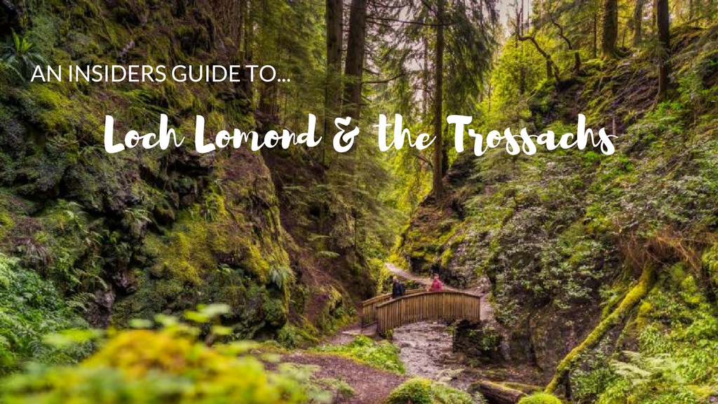 An Insiders Guide to Loch Lomond & the Trossachs