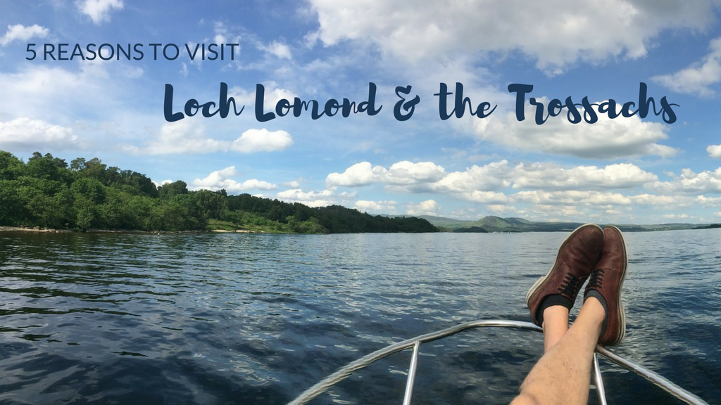 5 Reasons to Visit Loch Lomond & The Trossachs