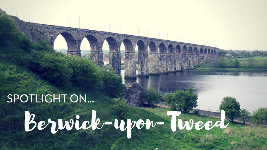 Spotlight on… Berwick-upon-Tweed