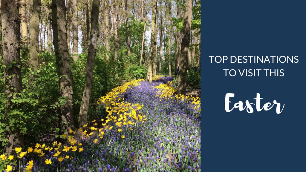 Top Destinations to Visit This Easter