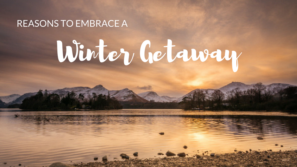 Reasons to embrace a winter getaway